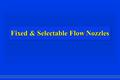 Fixed & Selectable Flow Nozzles. Combination (Fog) Nozzle Development.