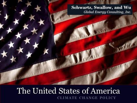 CLIMATE CHANGE POLICY United The United States of America Schwartz, Swallow, and Wu Global Energy Consulting, Inc.