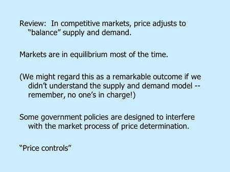 "Review: In competitive markets, price adjusts to ""balance"" supply and demand. Markets are in equilibrium most of the time. (We might regard this as a remarkable."