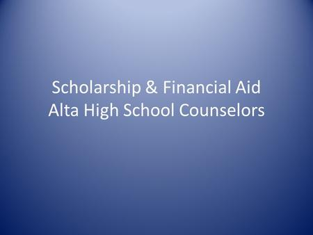 Scholarship & Financial Aid Alta High School Counselors.