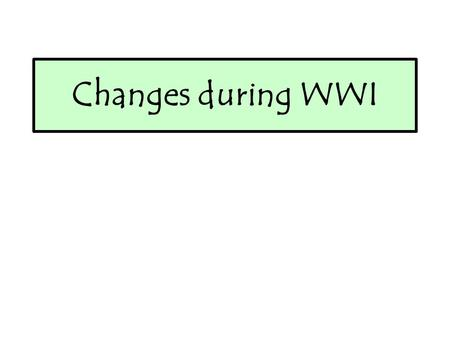 Changes during WWI. There were many political changes taking place during WWI which historians argue were important to women gaining the vote. For example: