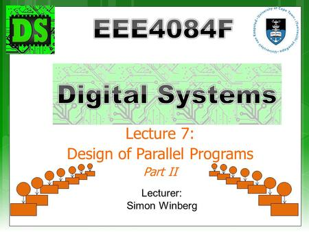 Lecture 7: Design of Parallel Programs Part II Lecturer: Simon Winberg.