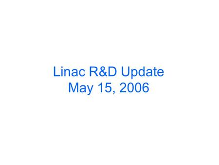 Linac R&D Update May 15, 2006. L-Band Source Consists of a LLRF system (VME/Epics based), a SNS High Voltage Converter Modulator (on loan), a Thales 2104C.