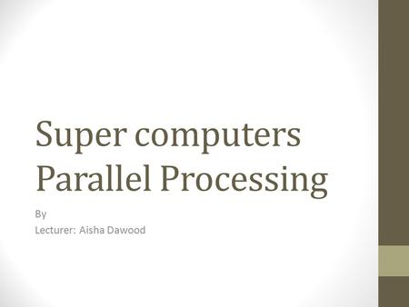 Super computers Parallel Processing By Lecturer: Aisha Dawood.