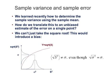 Sample variance and sample error We learned recently how to determine the sample variance using the sample mean. How do we translate this to an unbiased.