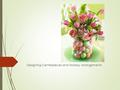 Designing Centerpieces and Holiday Arrangements. Next Generation Science / Common Core Standards Addressed!  CCSS.ELA Literacy. RST.11 ‐ 12.3 Follow.