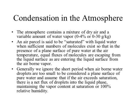 Condensation in the Atmosphere The atmosphere contains a mixture of dry air and a variable amount of water vapor (0-4% or 0-30 g/kg) An air parcel is said.