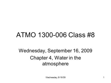Wednesday, 9/16/091 ATMO 1300-006 Class #8 Wednesday, September 16, 2009 Chapter 4, Water in the atmosphere.