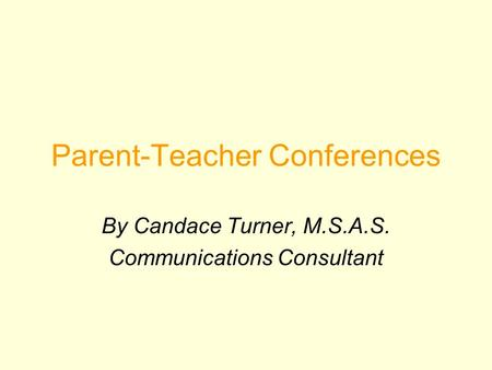 Parent-Teacher Conferences By Candace Turner, M.S.A.S. Communications Consultant.