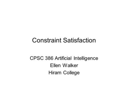 Constraint Satisfaction CPSC 386 Artificial Intelligence Ellen Walker Hiram College.