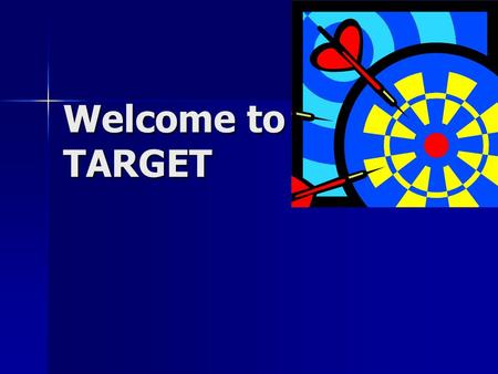 Welcome to TARGET. Learning Characteristics of Children Is interested Is interested Has good ideas Has good ideas Learns with ease Learns with ease 6-8.