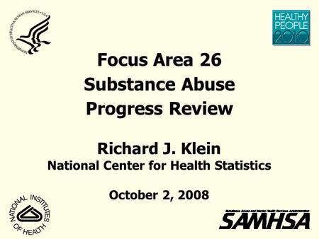 Focus Area 26 Substance Abuse Progress Review Richard J. Klein National Center for Health Statistics October 2, 2008.
