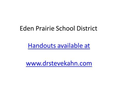 Eden Prairie School District Handouts available at www.drstevekahn.com.