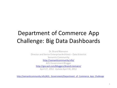 Department of Commerce App Challenge: Big Data Dashboards Dr. Brand Niemann Director and Senior Enterprise Architect – Data Scientist Semantic Community.