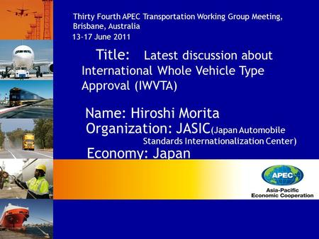 Title: Latest discussion about International Whole Vehicle Type Approval (IWVTA) Name: Hiroshi Morita Organization: JASIC (Japan Automobile Standards Internationalization.