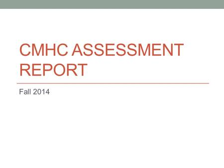 CMHC ASSESSMENT REPORT Fall 2014. Data Gathered data from Fall of 2012 to Spring of 2014 (2 academic years ~ 9 terms) 61 CACREP Standards (for the track)