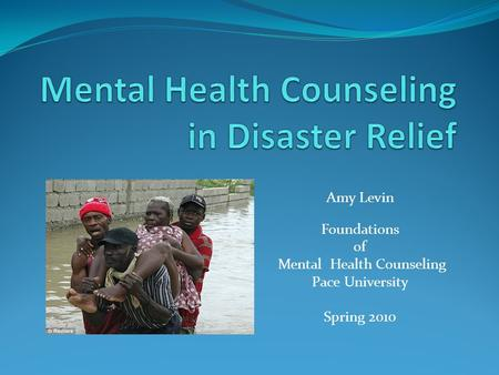 Amy Levin Foundations of Mental Health Counseling Pace University Spring 2010.