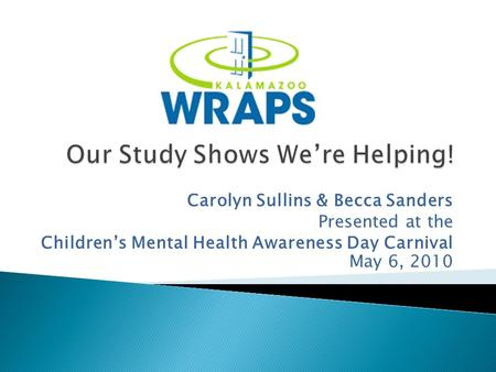 Carolyn Sullins & Becca Sanders Presented at the Children's Mental Health Awareness Day Carnival May 6, 2010.