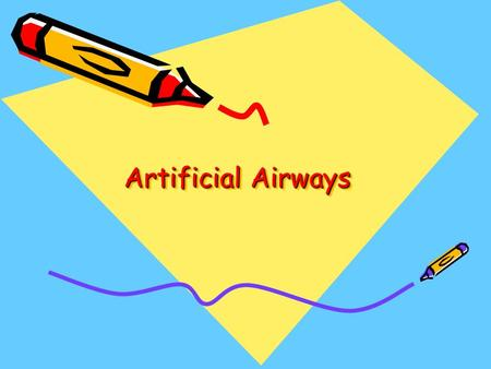 Artificial Airways. Outlines Basic techniques for opening the air way. Laryngeal Mask Airway Oropharyngeal Airway Nasopharyngeal Airway Skills and care.