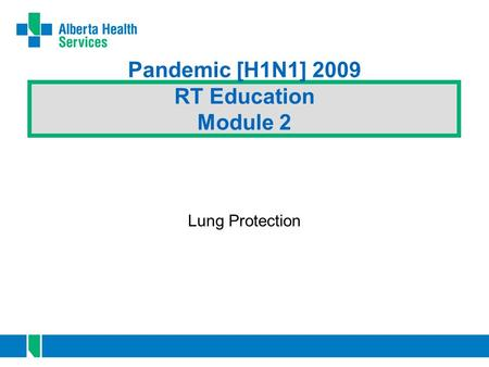 Pandemic [H1N1] 2009 RT Education Module 2 Lung Protection.