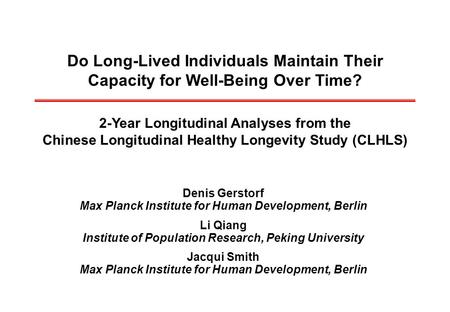 Do Long-Lived Individuals Maintain Their Capacity for Well-Being Over Time? 2-Year Longitudinal Analyses from the Chinese Longitudinal Healthy Longevity.