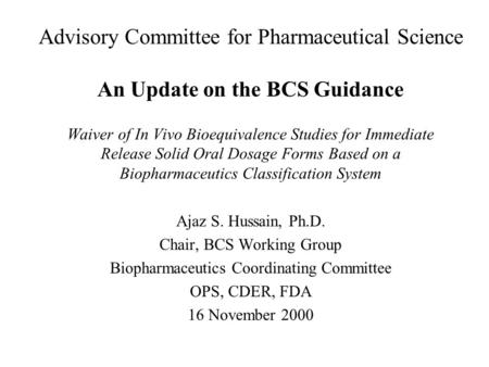 Waiver of In Vivo Bioequivalence Studies for Immediate Release Solid Oral Dosage Forms Based on a Biopharmaceutics Classification System Ajaz S. Hussain,