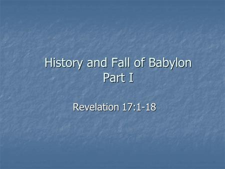 History and Fall of Babylon Part I Revelation 17:1-18.