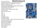 Motherboard Model: Intel 7 Series Supported processor(s): 2 nd generation Intel Core i3, 2 nd generation Intel core i5, 2 nd generation Intel core i7 Processor.