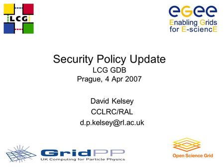 Security Policy Update LCG GDB Prague, 4 Apr 2007 David Kelsey CCLRC/RAL