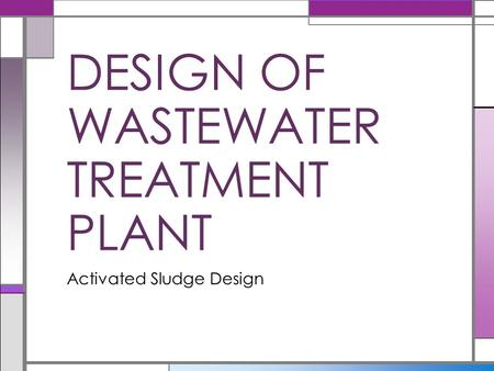 Activated Sludge Design DESIGN OF WASTEWATER TREATMENT PLANT.