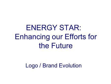 ENERGY STAR: Enhancing our Efforts for the Future Logo / Brand Evolution.