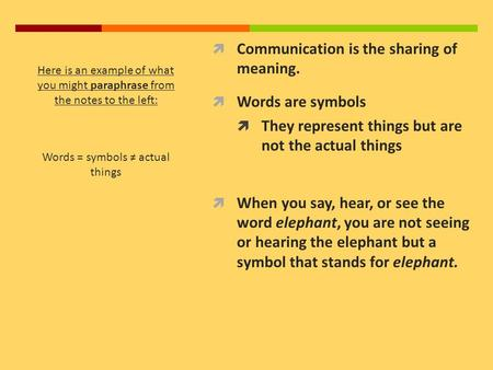  Communication is the sharing of meaning.  Words are symbols  They represent things but are not the actual things  When you say, hear, or see the word.