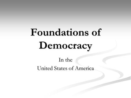 Foundations of Democracy In the United States of America.