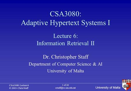 University of Malta CSA3080: Lecture 6 © 2003- Chris Staff 1 of 20 CSA3080: Adaptive Hypertext Systems I Dr. Christopher Staff Department.