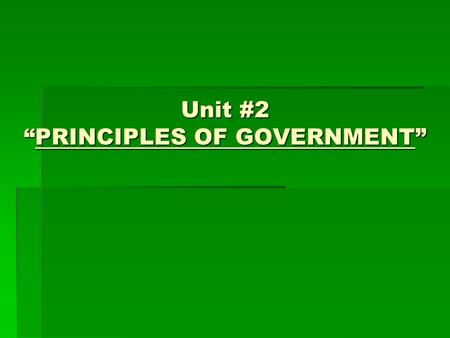 "Unit #2 ""PRINCIPLES OF GOVERNMENT"". ""Without Government, there will be continual fear and danger of violent death, and life will be solitary, poor, nasty,"