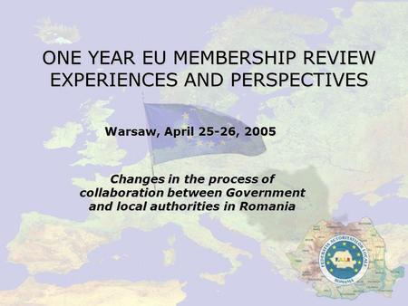 ONE YEAR EU MEMBERSHIP REVIEW EXPERIENCES AND PERSPECTIVES Warsaw, April 25-26, 2005 Changes in the process of collaboration between Government and local.