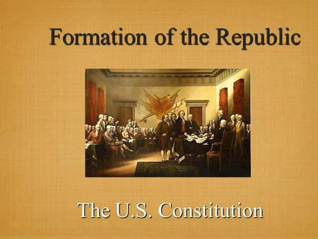 Formation of the Republic The U.S. Constitution. Weaknesses of the Articles of Confederation 1. Congress had no direct power over citizens. 2. Congress.