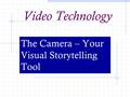 Video Technology The Camera – Your Visual Storytelling Tool.