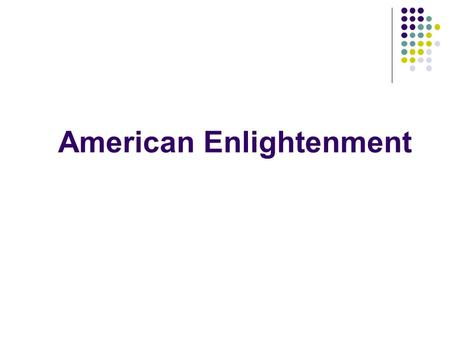 American Enlightenment. American Colonies Population Growth: 111,000 in 1670 to 1.6 million in 1760 Movement away from communalism and toward individualism.