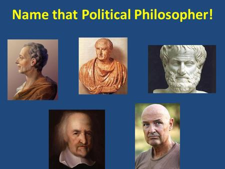 Name that Political Philosopher!. AGENDA September 26/27, 2013 Today's topics  Great Political Philosophers  Basic Principles of the US Constitution.