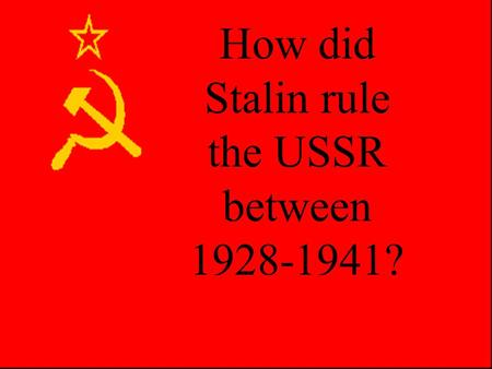 "How did Stalin rule the USSR between 1928-1941? Yezhov Stalin's Terror State Purges are regular feature of Soviet state –1921 150K ""Radishes""/carreerists."