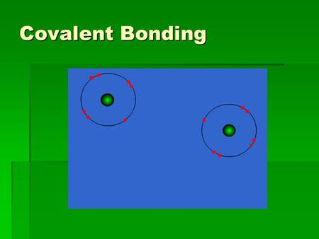 Covalent Bonding.  Atoms share electrons  Occurs between two non-metals.