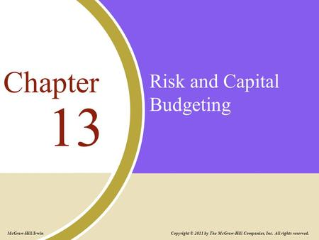 Risk and Capital Budgeting 13 Chapter Copyright © 2011 by The McGraw-Hill Companies, Inc. All rights reserved. McGraw-Hill/Irwin.