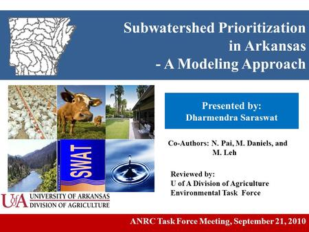 Subwatershed Prioritization in Arkansas - A Modeling Approach Presented by: Dharmendra Saraswat Co-Authors: N. Pai, M. Daniels, and M. Leh ANRC Task Force.