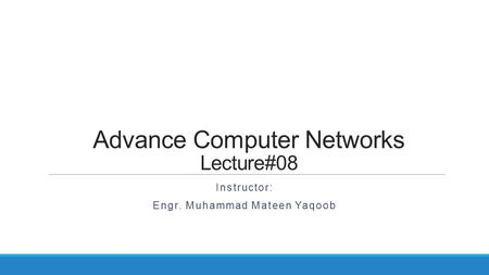 Advance Computer Networks Lecture#08 Instructor: Engr. Muhammad Mateen Yaqoob.