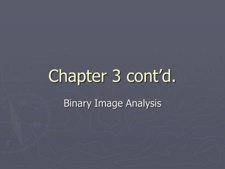 Chapter 3 cont'd. Binary Image Analysis. Binary image morphology (nonlinear image processing)