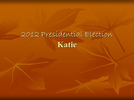 2012 Presidential Election Katie. Just The Facts~ Obama Barack Obama -Used to be called Barry - used to attend Harvard to get a law degree -Became president.