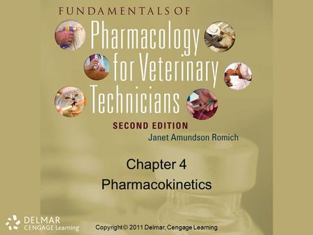 Chapter 4 Pharmacokinetics Copyright © 2011 Delmar, Cengage Learning.