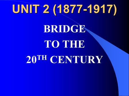 UNIT 2 (1877-1917) BRIDGE TO THE 20 TH CENTURY CHAPTER 5 CHANGES ON THE WESTERN FRONTIER.
