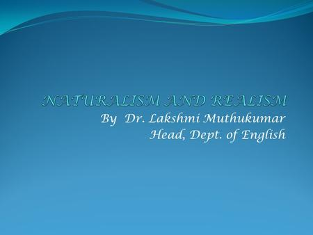 By Dr. Lakshmi Muthukumar Head, Dept. of English.